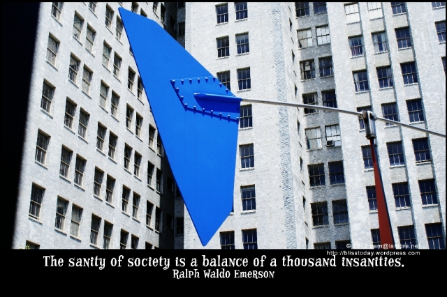 ralph waldo emerson: the sanity of society is a balance of a thousand insanities